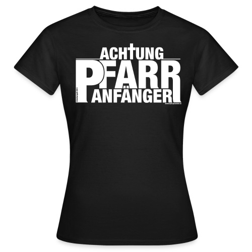 Achtung - Pfarranfänger - Frauen T-Shirt