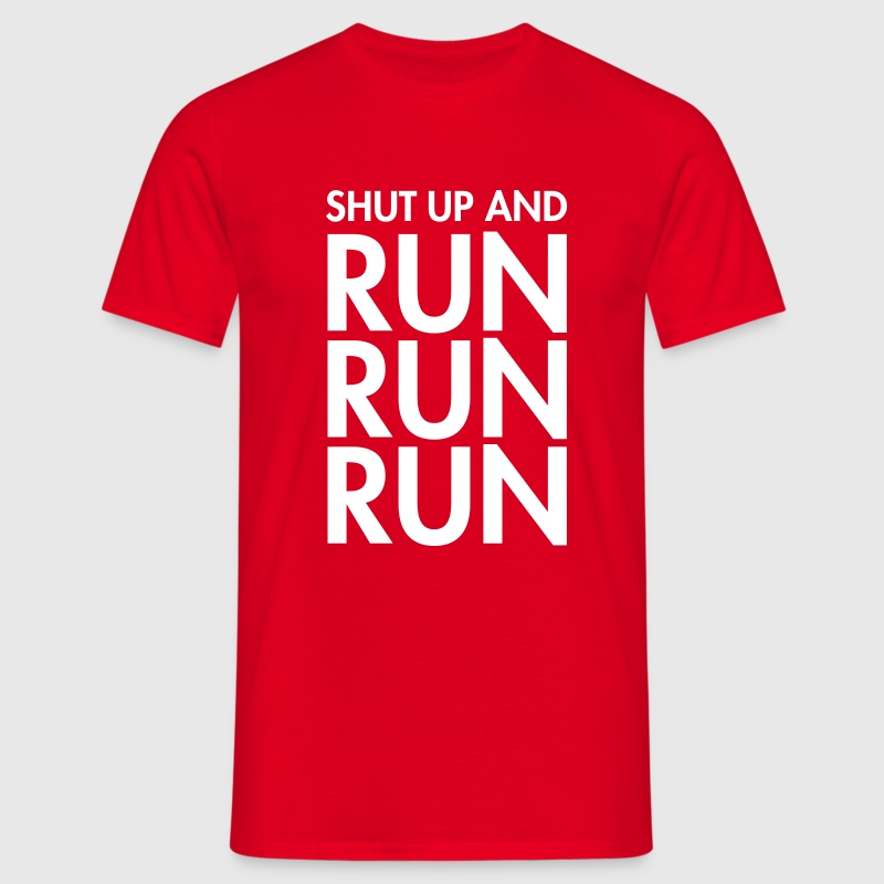 Shut Up And Run Run Run T-Shirts - Men's T-Shirt