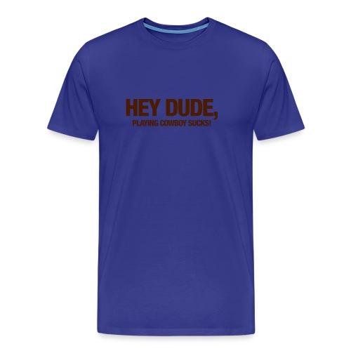 Hey Dude - Männer Premium T-Shirt