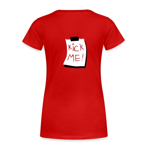Kick Me! - Frauen Premium T-Shirt