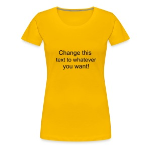 Change this text to whatever you want! - Yellow ladies T shirt - Women's Premium T-Shirt