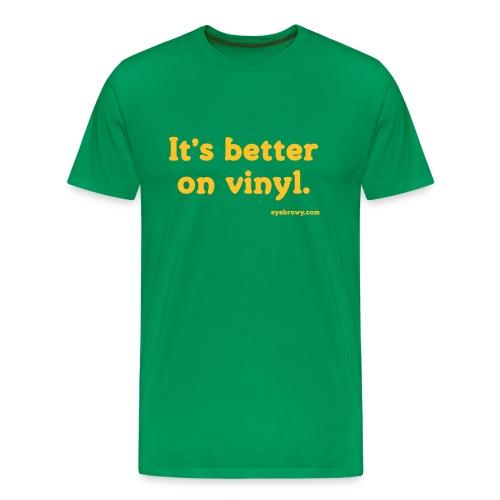 it's better on vinyl - Men's Premium T-Shirt