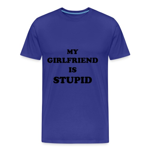 MY GIRLFRIEND IS STUPID - blue - Men's Premium T-Shirt