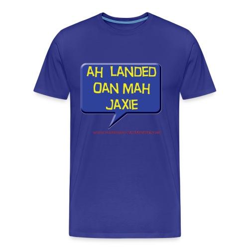 Ah' landed oan mah jaxie - Men's Premium T-Shirt
