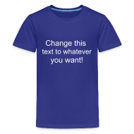 Shirts ~ Teenage Premium T-Shirt ~ Change this text to whatever you want! - blue kids T shirt
