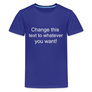Change this text to whatever you want! - blue kids T shirt - Teenage Premium T-Shirt
