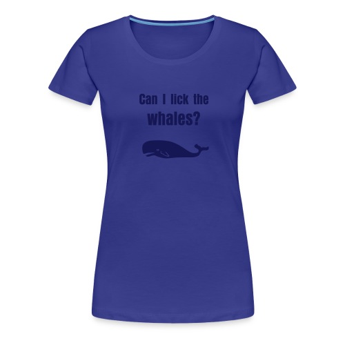 Can I lick the whales? - Women's Premium T-Shirt