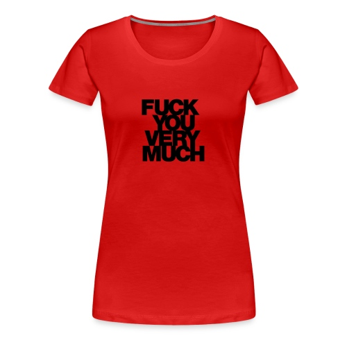Fuck You Very Much - Women's Premium T-Shirt