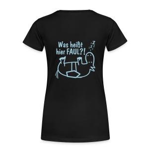Girlieshirt Was heißt hier FAUL?! Rückendruck - Frauen Premium T-Shirt