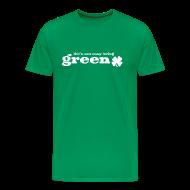T-Shirts ~ Men's Premium T-Shirt ~ Life's not easy being Green