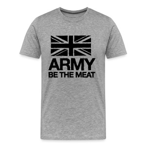 ARMY: BE THE MEAT (Grey) - Men's Premium T-Shirt