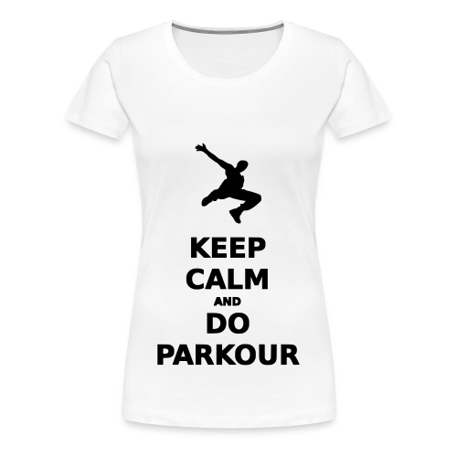 Keep calm and do Parkour - T-shirt Premium Femme