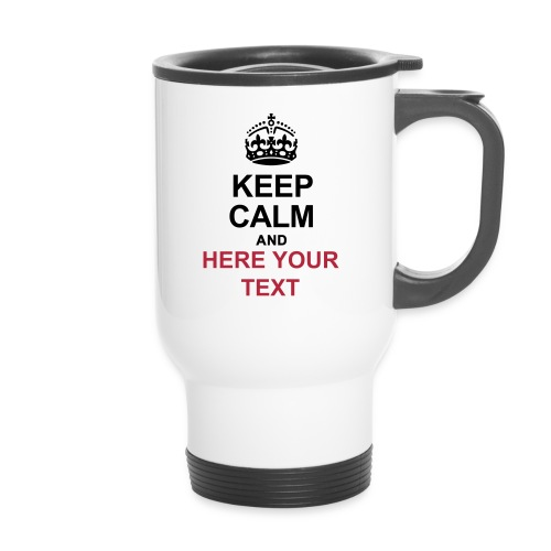 KEEP CALM AND... Write your text! - Travel Mug