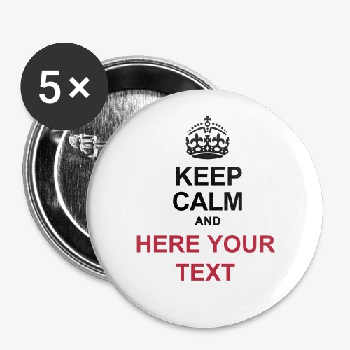 KEEP CALM AND... Write your text! - Buttons small 1''/25 mm (5-pack)