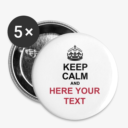 KEEP CALM AND... Write your text! - Buttons large 2.2''/56 mm(5-pack)