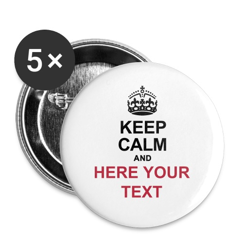 KEEP CALM AND... Write your text! - Buttons large 2.2''/56 mm (5-pack)