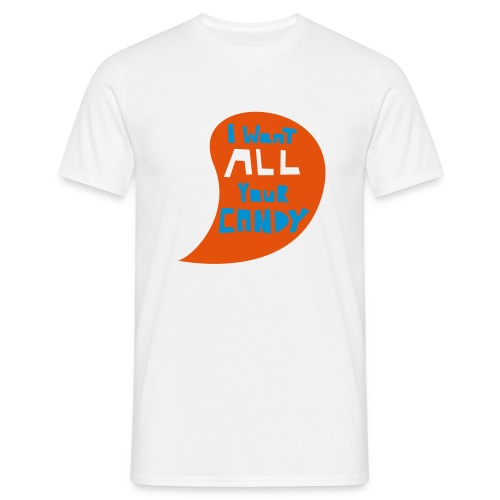 Tee- i want all your candy - Männer T-Shirt