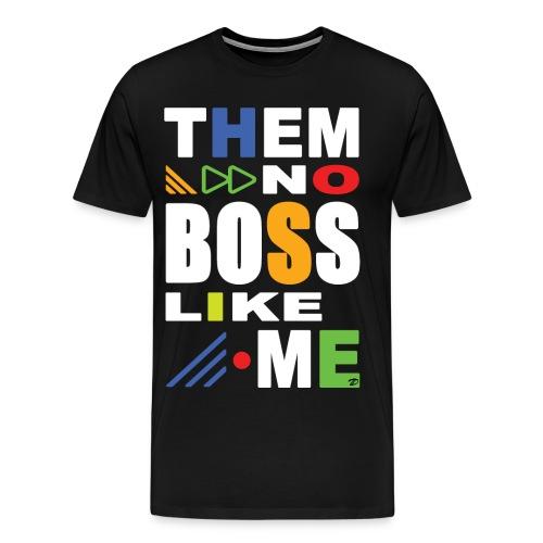 Them no boss like me - Men's Premium T-Shirt