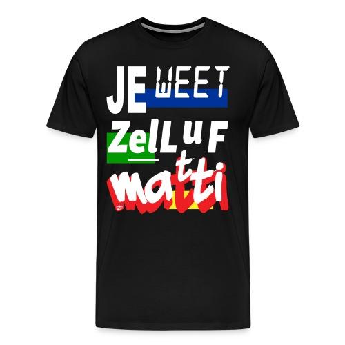 Je weet zelluf matti - Men's Premium T-Shirt