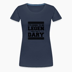 It's Going To Be Legen wait for it Dary T-shirts