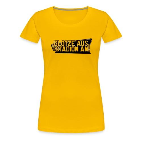 GLOTZE AUS, STADION AN! [Feminin/gelb] - Frauen Premium T-Shirt