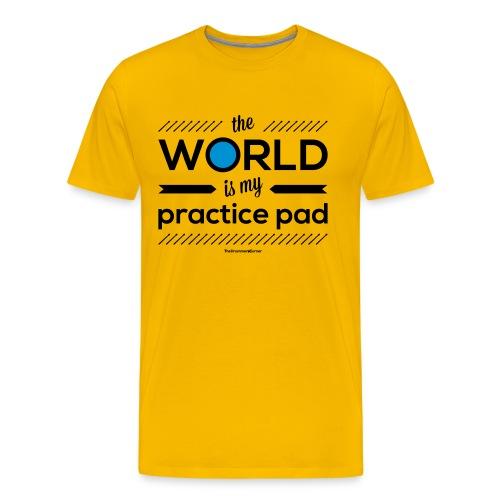 The World Is My Practice Pad ! - Men's Premium T-Shirt