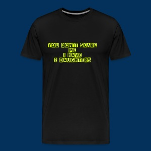 You don't scare me, I have 2 daughters - Men's Premium T-Shirt