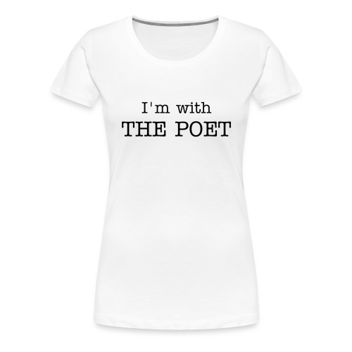 I'm with THE POET - Vrouwen Premium T-shirt