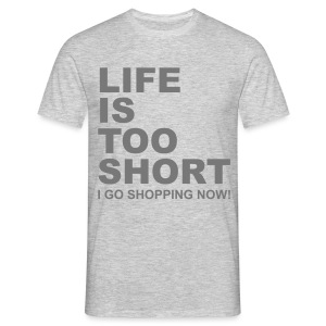 Life Is Too Short Shopping T-Shirts - Männer T-Shirt
