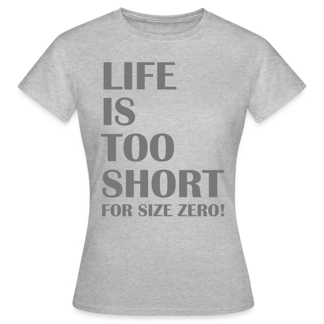 Life Is Too Short Size Zero T-Shirts