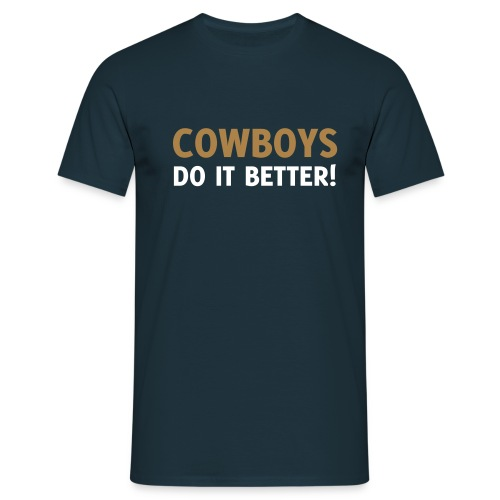 Cowboys do it better - Männer T-Shirt