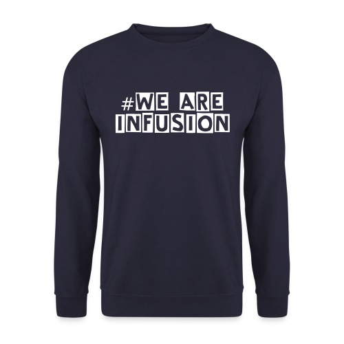 #We are Infusion - Men's Sweatshirt