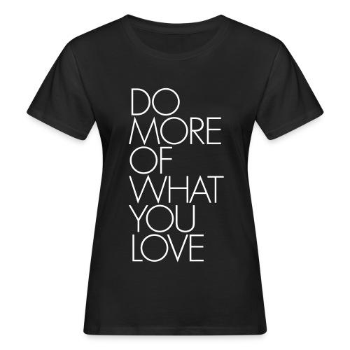 Do More Of What You Love **BIO** - Frauen Bio-T-Shirt
