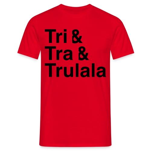 TRi TRa Trulala - Männer T-Shirt