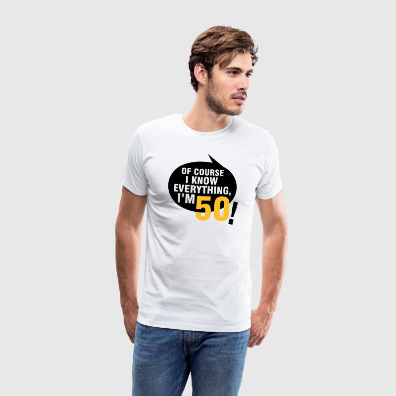 Of course I know everything, I'm 50 T-shirts - Herre premium T-shirt