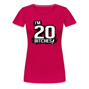 I'm 20 bitches! T-shirts - Vrouwen Premium T-shirt