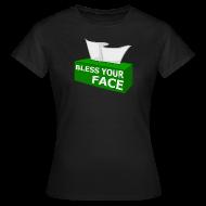 T-Shirts ~ Women's T-Shirt ~ BLESS YOUR FACE (Women)