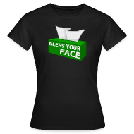 T-Shirts ~ Women's T-Shirt ~ BLESS YOUR FACE (Women)