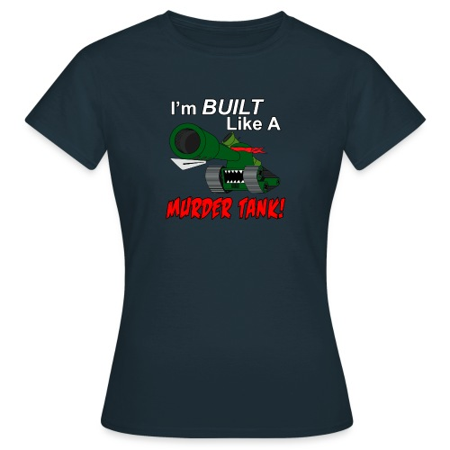 I'm BUILT Like A MURDER TANK! (Women) - Women's T-Shirt