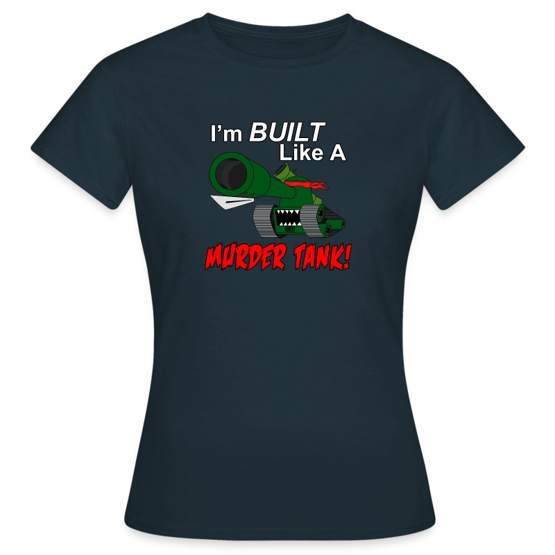I'm BUILT Like A MURDER TANK! (Women) - Women's T-Shirt