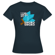 T-Shirts ~ Women's T-Shirt ~ I Can Swing My SWORD SWORD (Women)
