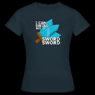 T-Shirts ~ Women's T-Shirt ~ I Can Swing My SWORD SWORD (Women)
