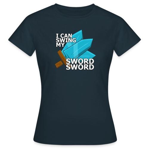 I Can Swing My SWORD SWORD (Women) - Women's T-Shirt
