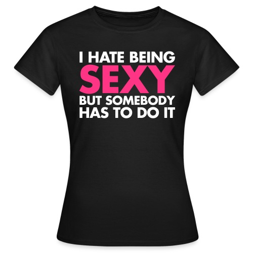 Hate being sexy - T-shirt dam