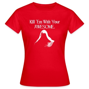 Kill 'em With Your AWESOME - Women's T-Shirt