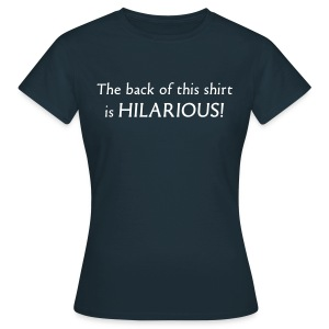 The back of this shirt is HILARIOUS! (two sided) - Women's T-Shirt