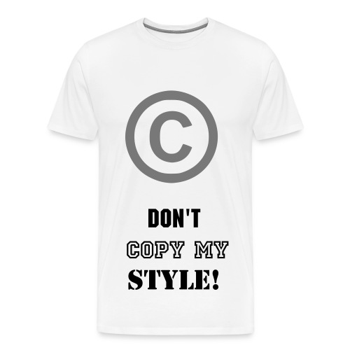 Don't Copy My Style! - Men's Premium T-Shirt
