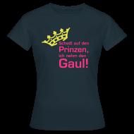 T-Shirts ~ Frauen T-Shirt ~ ich nehm den Gaul!