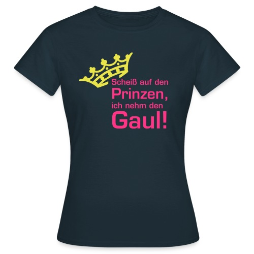ich nehm den Gaul! - Frauen T-Shirt