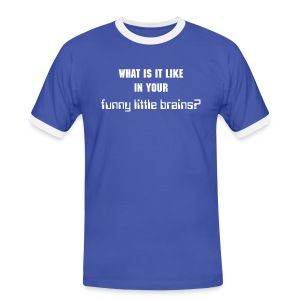 What is it like in your funny little brains? - Männer Kontrast-T-Shirt